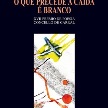 """O XIX CERTAME DE POESÍA """"CONCELLO DE CARRAL"""" PRESENTOUSE ANUNCIANDO UN AUMENTO NA SÚA DOTACIÓN ECONÓMICA"""